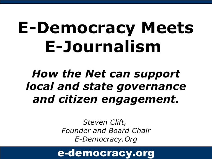 E-Democracy Meets    E-Journalism How the Net can support local   and state governance and     citizen engagement.        ...