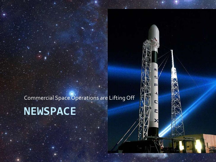Newspace<br />Commercial Space Operations are Lifting Off<br />