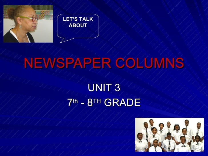 NEWSPAPER COLUMNS UNIT 3 7 th  - 8 TH  GRADE LET'S TALK ABOUT