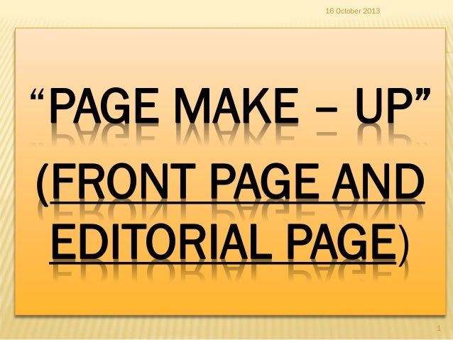 """16 October 2013  """"PAGE MAKE – UP"""" (FRONT PAGE AND EDITORIAL PAGE) 1"""