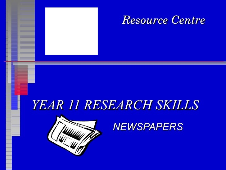 YEAR 11 RESEARCH SKILLS NEWSPAPERS Resource Centre