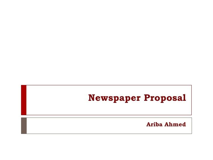 Newspaper Proposal          Ariba Ahmed