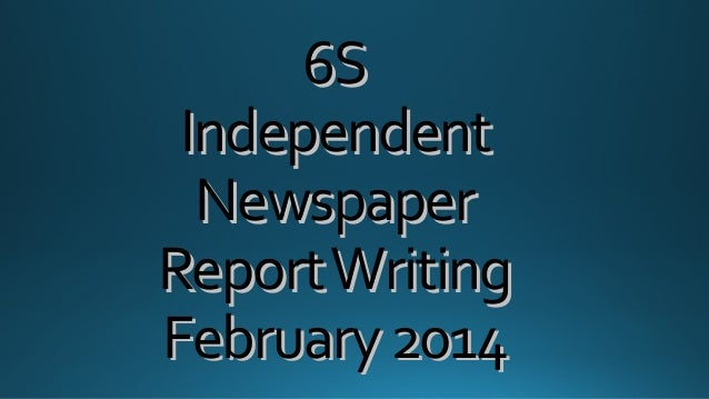 6S Independent Newspaper Report Writing February 2014