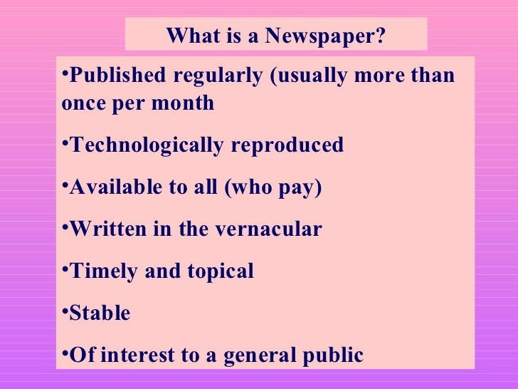 What is a Newspaper? <ul><li>Published regularly (usually more than once per month </li></ul><ul><li>Technologically repro...