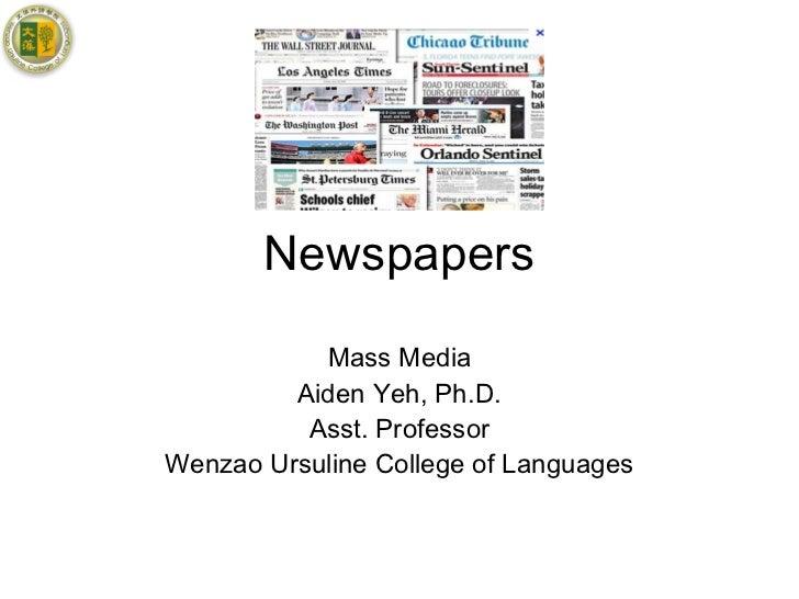 Newspapers           Mass Media         Aiden Yeh, Ph.D.          Asst. ProfessorWenzao Ursuline College of Languages