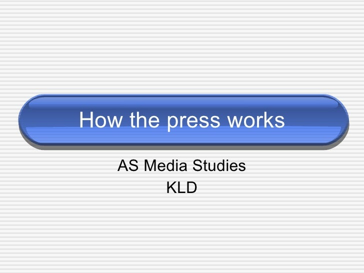 How the press works AS Media Studies KLD