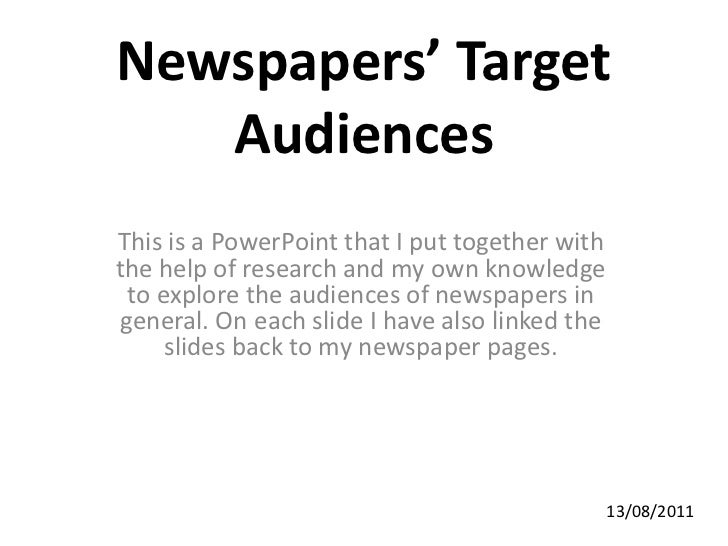 Newspapers' Target Audiences<br />This is a PowerPoint that I put together with the help of research and my own knowledge ...