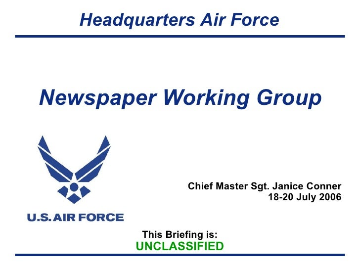 Newspaper Working Group  Chief Master Sgt. Janice Conner 18-20 July 2006