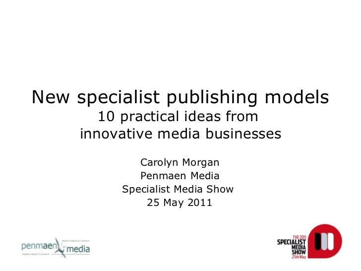 New specialist publishing models 10 practical ideas from  innovative media businesses Carolyn Morgan Penmaen Media Special...