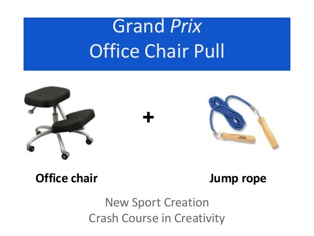 Grand Prix          Office Chair Pull                    +Office chair                     Jump rope             New Sport...