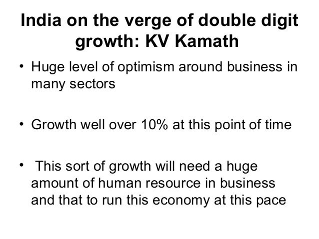 India on the verge of double digit growth: KV Kamath • Huge level of optimism around business in many sectors • Growth wel...