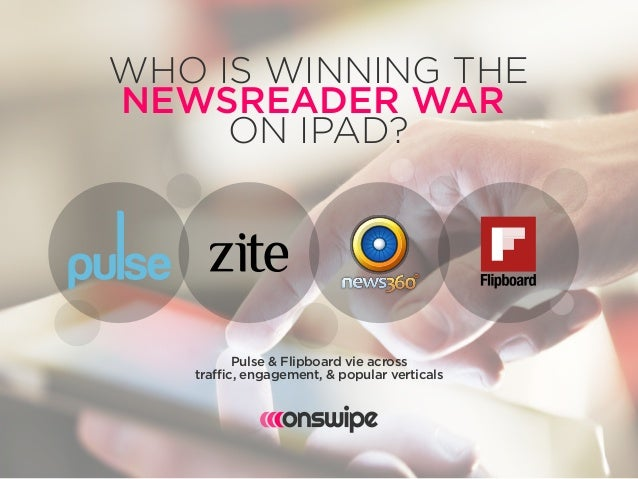 WHO IS WINNING THE NEWSREADER WAR ON IPAD?  Pulse & Flipboard vie across traffic, engagement, & popular verticals
