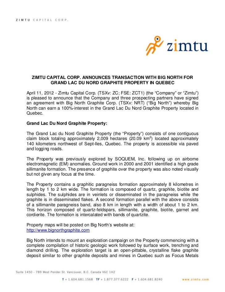 ZIMTU CAPITAL CORP. ANNOUNCES TRANSACTION WITH BIG NORTH FOR         GRAND LAC DU NORD GRAPHITE PROPERTY IN QUEBECApril 11...