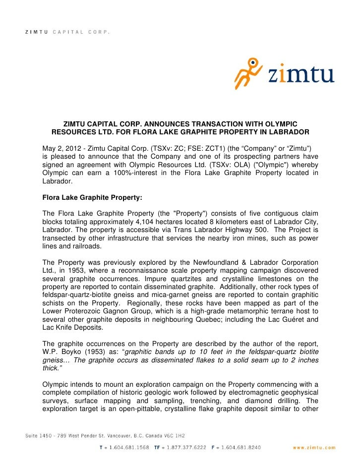 ZIMTU CAPITAL CORP. ANNOUNCES TRANSACTION WITH OLYMPIC  RESOURCES LTD. FOR FLORA LAKE GRAPHITE PROPERTY IN LABRADORMay 2, ...