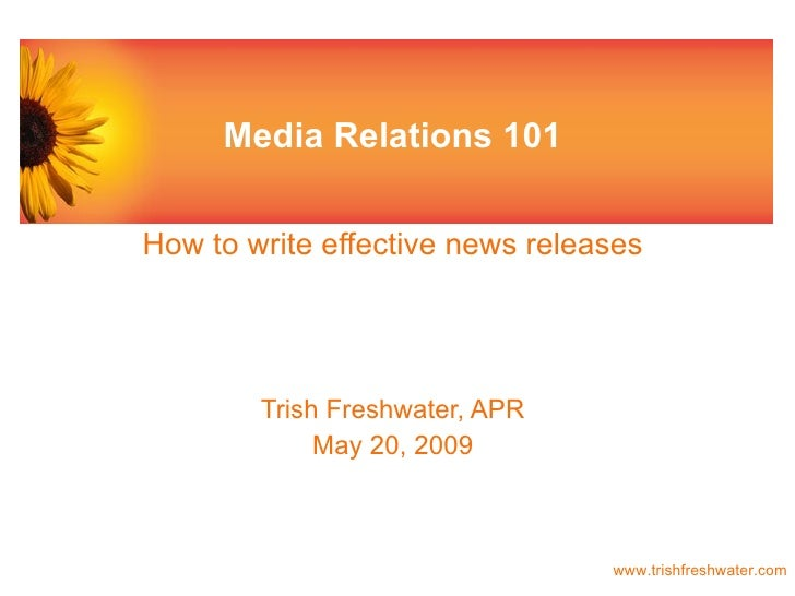 Media Relations 101 How to write effective news releases Trish Freshwater, APR May 20, 2009