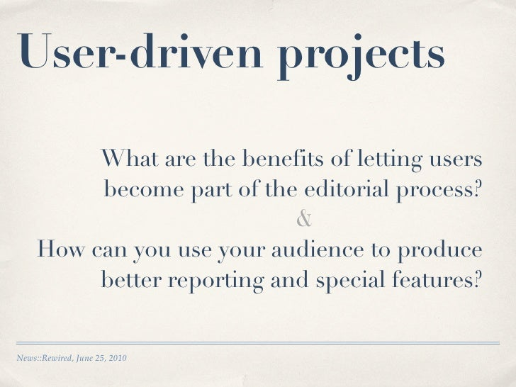 User-driven projects            What are the benefits of letting users           become part of the editorial process?    ...