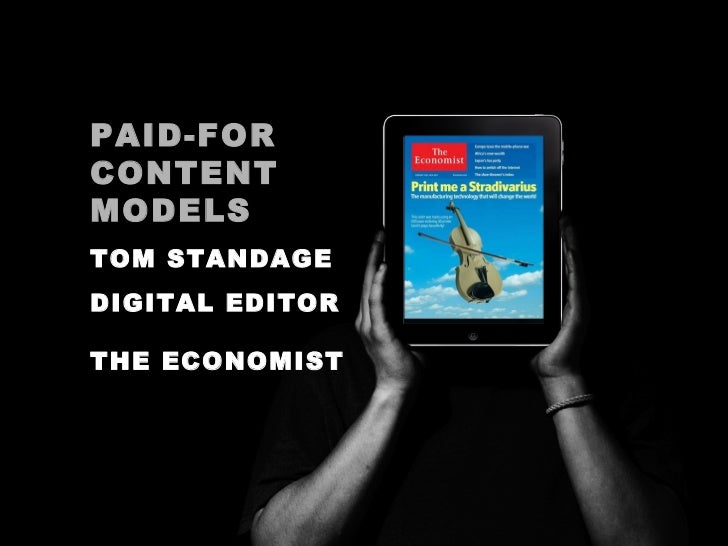 PAID-FOR CONTENT MODELS TOM STANDAGE DIGITAL EDITOR  THE ECONOMIST