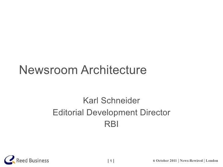 Newsroom Architecture Karl Schneider Editorial Development Director RBI
