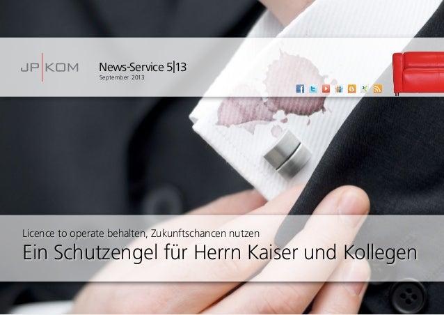 News-Service 5|13 September 2013 Licence to operate behalten, Zukunftschancen nutzen Ein Schutzengel für Herrn Kaiser und ...