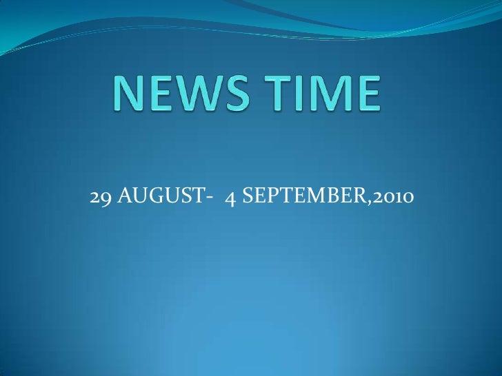 NEWS TIME<br /> 29 AUGUST-  4 SEPTEMBER,2010<br />