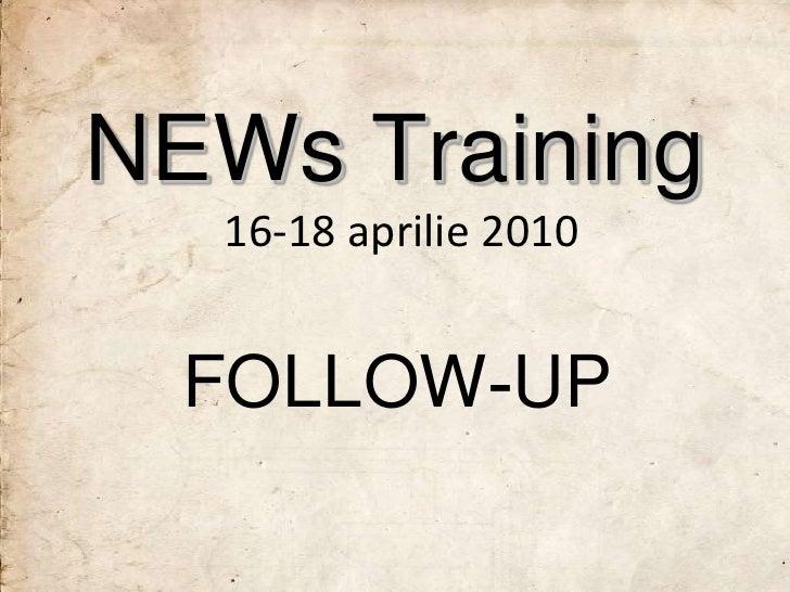 NEWs Training   16-18 aprilie 2010     FOLLOW-UP