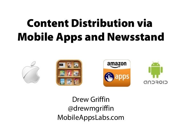 Content Distribution viaMobile Apps and Newsstand         Drew Griffin        @drewmgriffin      MobileAppsLabs.com