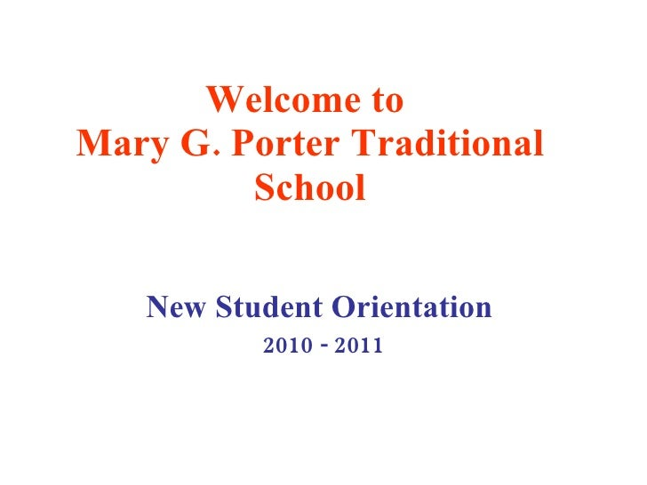 Welcome to  Mary G. Porter Traditional School New Student Orientation   2010 - 2011