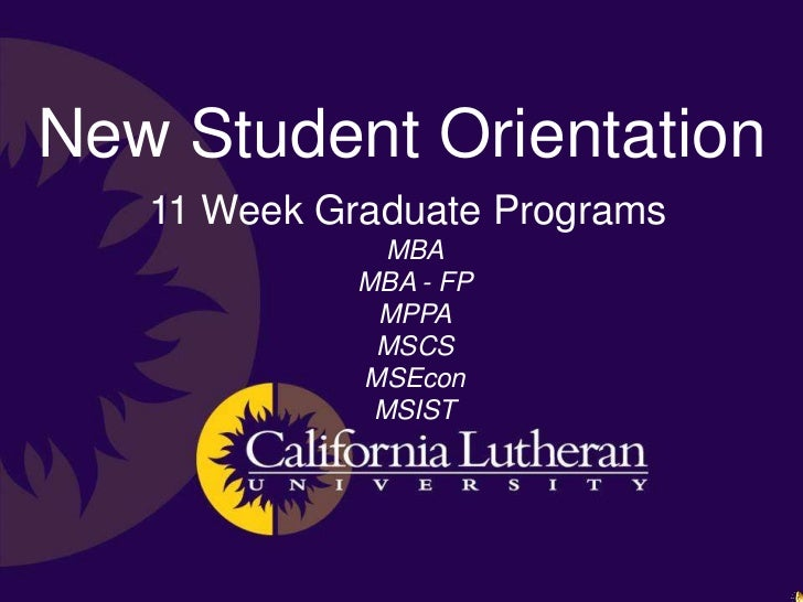 New Student Orientation<br />11 Week Graduate Programs<br />MBA<br />MBA - FP<br />MPPA<br />MSCSMSEcon<br />MSIST<br />