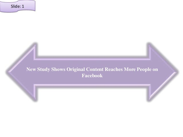 New Study Shows Original Content Reaches More People on Facebook Slide: 1