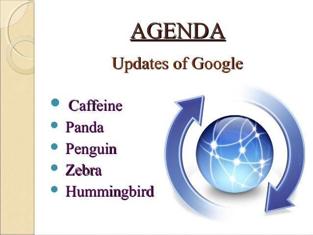 AGENDAAGENDA Updates of GoogleUpdates of Google  CaffeineCaffeine  PandaPanda  PenguinPenguin  ZebraZebra  Hummingbir...