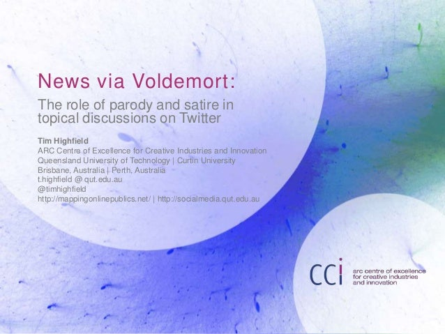 News via Voldemort: The role of parody and satire in topical discussions on Twitter Tim Highfield ARC Centre of Excellence...