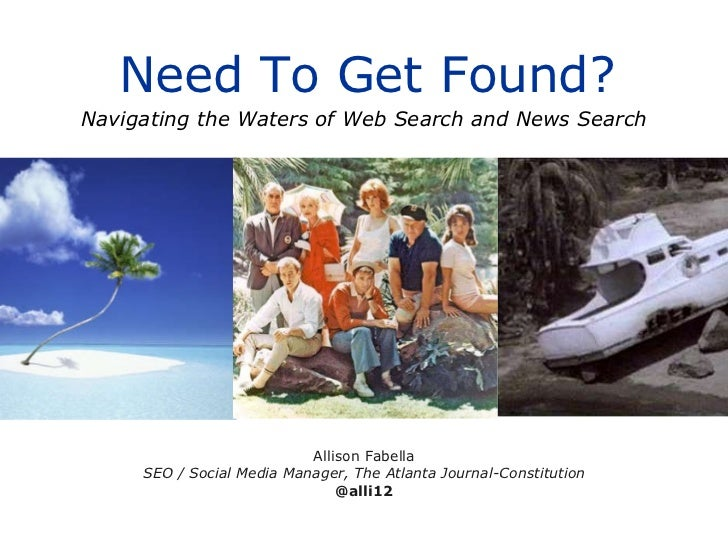 Need To Get Found? Allison Fabella SEO / Social Media Manager, The Atlanta Journal-Constitution @alli12 Navigating the Wat...