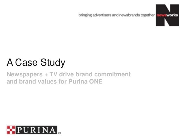 A Case Study Newspapers + TV drive brand commitment and brand values for Purina ONE