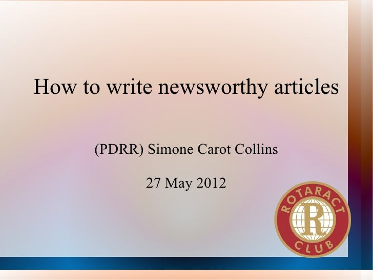 How to write newsworthy articles      (PDRR) Simone Carot Collins             27 May 2012