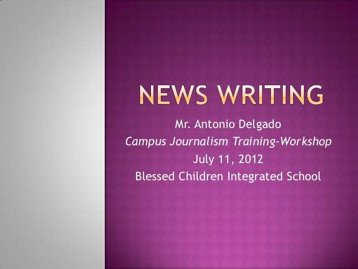 Mr. Antonio DelgadoCampus Journalism Training-Workshop             July 11, 2012  Blessed Children Integrated School