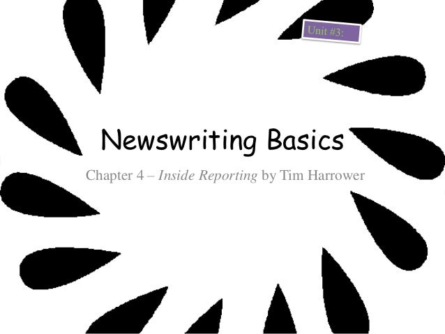 Newswriting BasicsChapter 4 – Inside Reporting by Tim Harrower