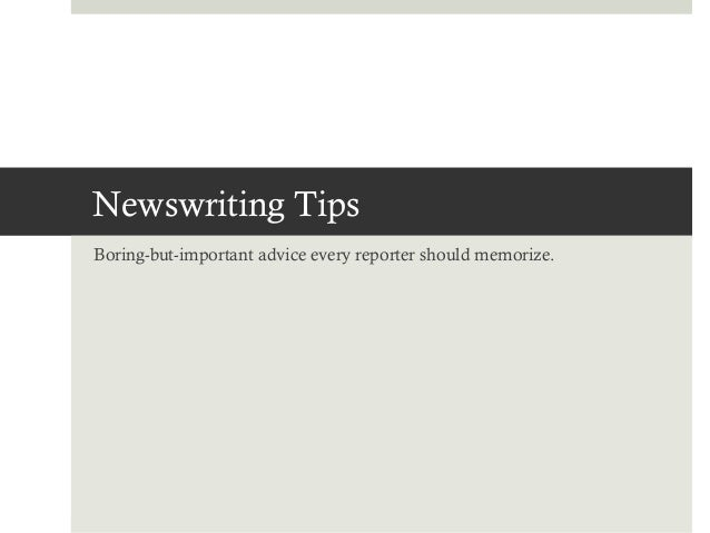 Newswriting TipsBoring-but-important advice every reporter should memorize.
