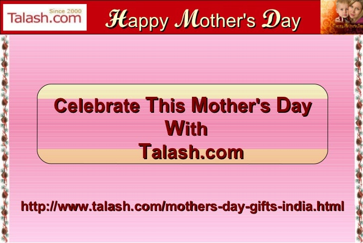 H appy  M other's  D ay http://www.talash.com/mothers-day-gifts-india.html Celebrate  T his  M other's  D ay W ith T alash...