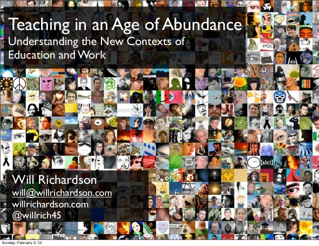 Teaching in an Age of Abundance   Understanding the New Contexts of   Education and Work     Will Richardson     will@will...