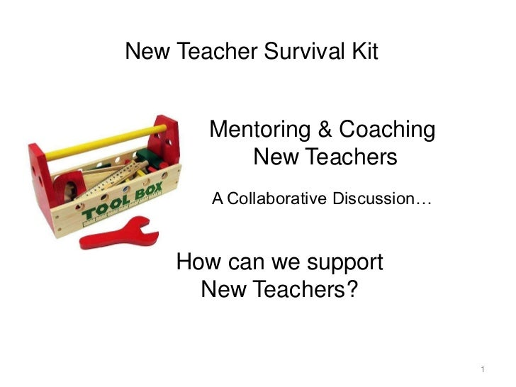 1<br />New Teacher Survival Kit<br />Mentoring & Coaching<br /> New Teachers<br />A Collaborative Discussion…<br />How can...