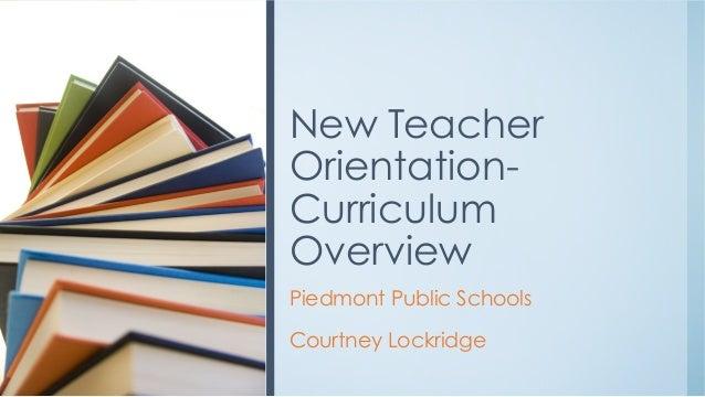 Piedmont Public Schools Courtney Lockridge New Teacher Orientation- Curriculum Overview