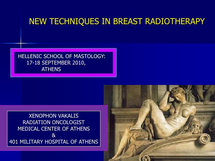 NEW TECHNIQUES IN BREAST RADIOTHERAPY<br />HELLENIC SCHOOL OF MASTOLOGY:<br />17-18 SEPTEMBER2010, <br />ATHENS<br />XENOP...