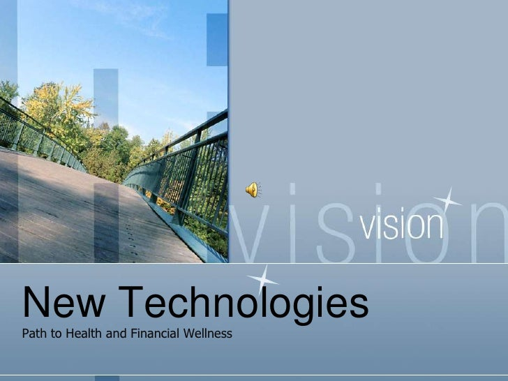 New Technologies<br />Path to Health and Financial Wellness<br />