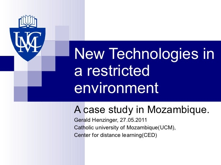 New Technologies in a restricted environment A case study in Mozambique. Gerald Henzinger, 27.05.2011 Catholic university ...
