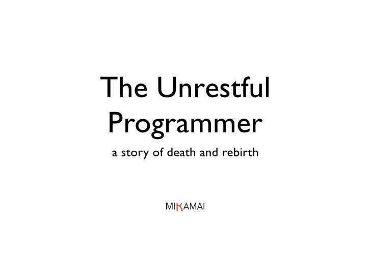 The Unrestful Programmer a story of death and rebirth
