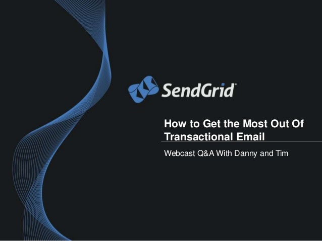 How to Get the Most Out OfTransactional EmailWebcast Q&A With Danny and Tim