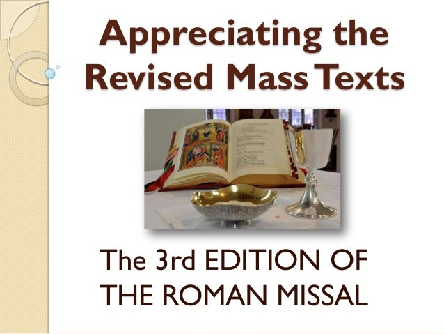 Appreciating theRevised Mass TextsThe 3rd EDITION OFTHE ROMAN MISSAL