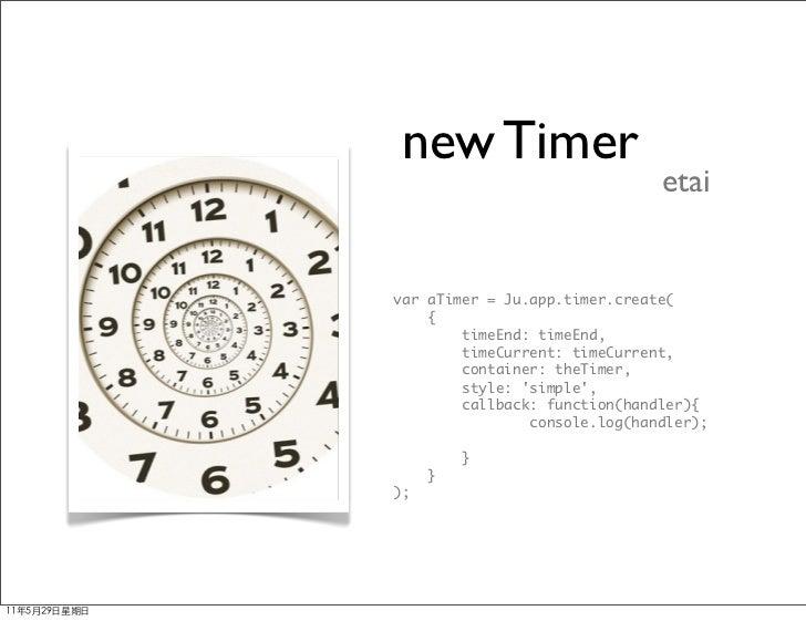 new Timer                               etaivar aTimer = Ju.app.timer.create(    {        timeEnd: timeEnd,        timeCur...