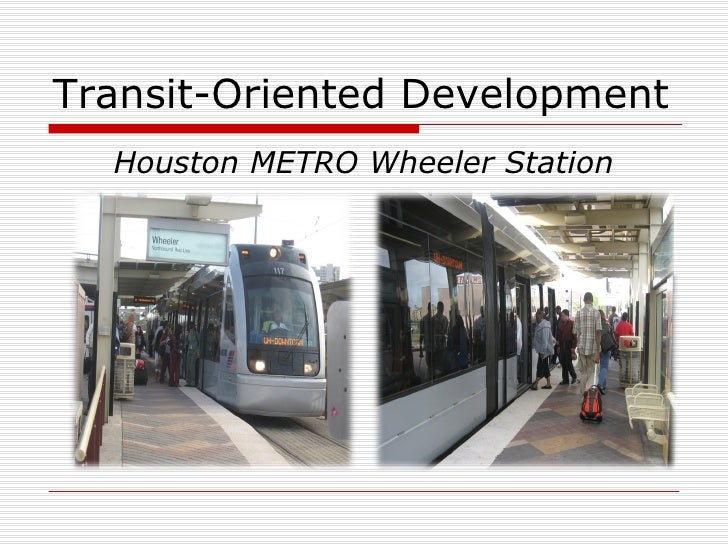 Transit-Oriented Development <ul><li>Houston METRO Wheeler Station </li></ul>