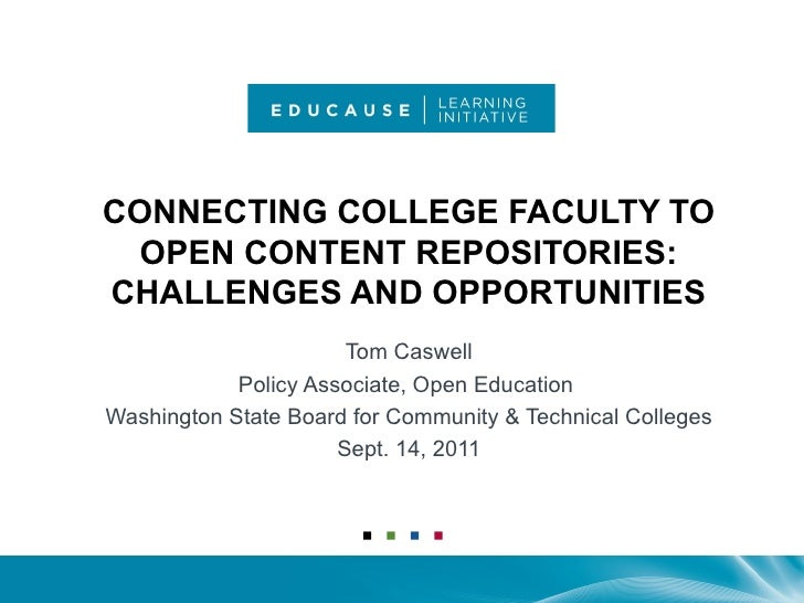 CONNECTING COLLEGE FACULTY TO OPEN CONTENT REPOSITORIES: CHALLENGES AND OPPORTUNITIES Tom Caswell Policy Associate, Open E...